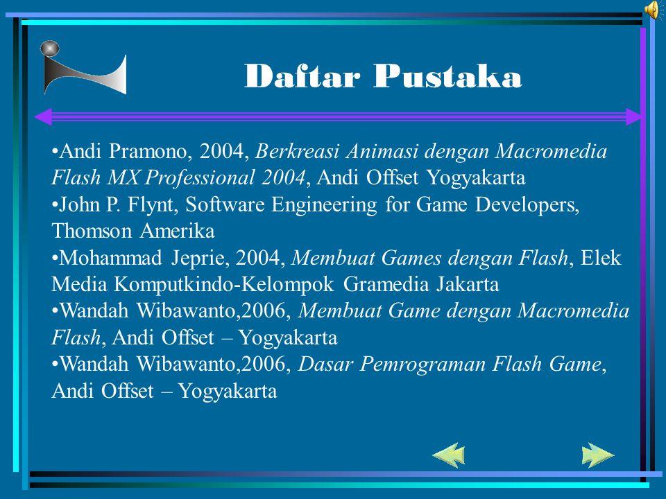Daftar Pustaka Andi Pramono, 2004, Berkreasi Animasi dengan Macromedia Flash MX Professional 2004, Andi Offset Yogyakarta.