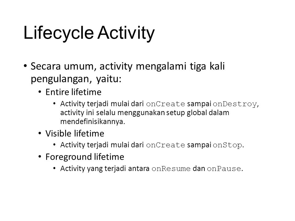 Lifecycle Activity Secara umum, activity mengalami tiga kali pengulangan, yaitu: Entire lifetime.