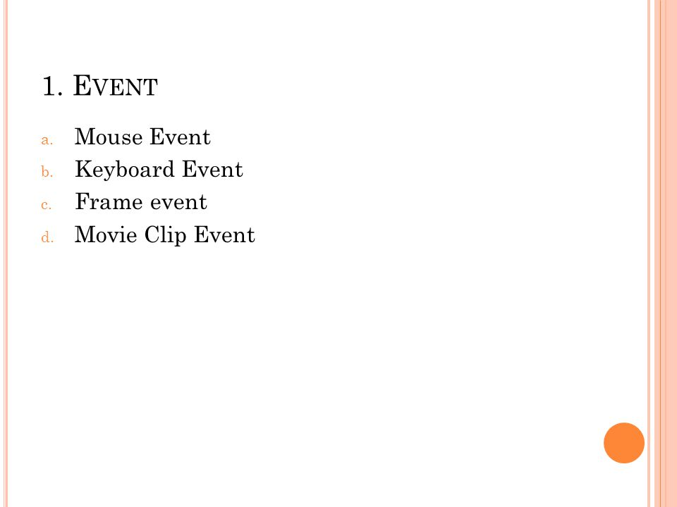 1. Event Mouse Event Keyboard Event Frame event Movie Clip Event