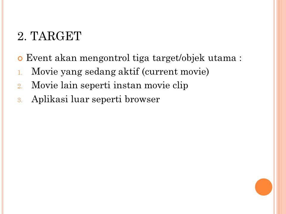 2. TARGET Event akan mengontrol tiga target/objek utama :