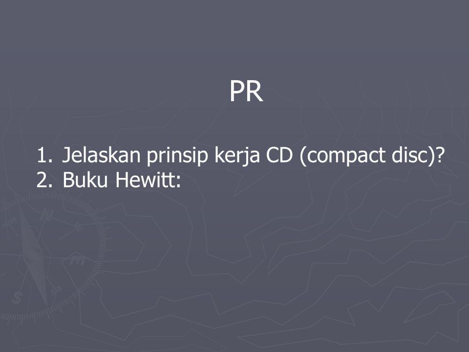 PR Jelaskan prinsip kerja CD (compact disc) Buku Hewitt: