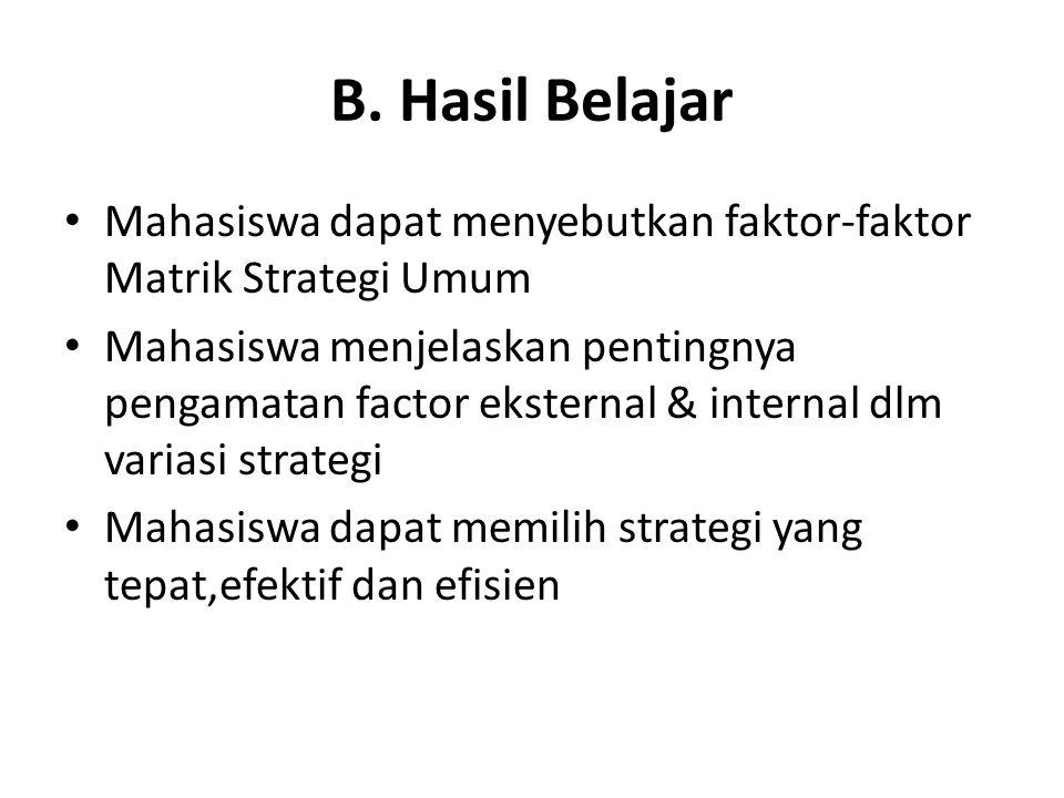 B. Hasil Belajar Mahasiswa dapat menyebutkan faktor-faktor Matrik Strategi Umum.