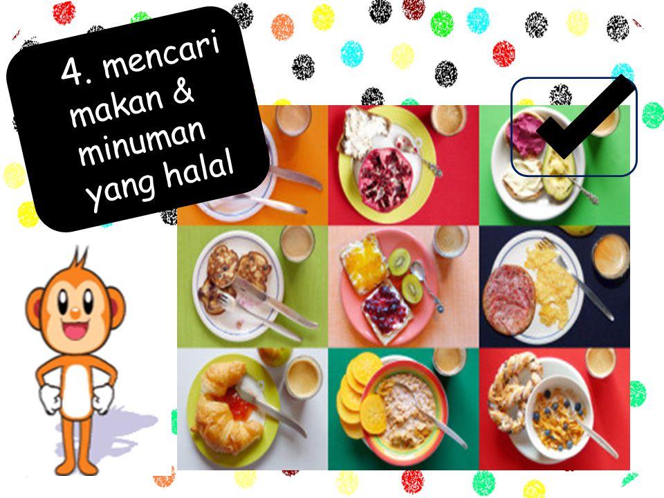 4. mencari makan & minuman yang halal