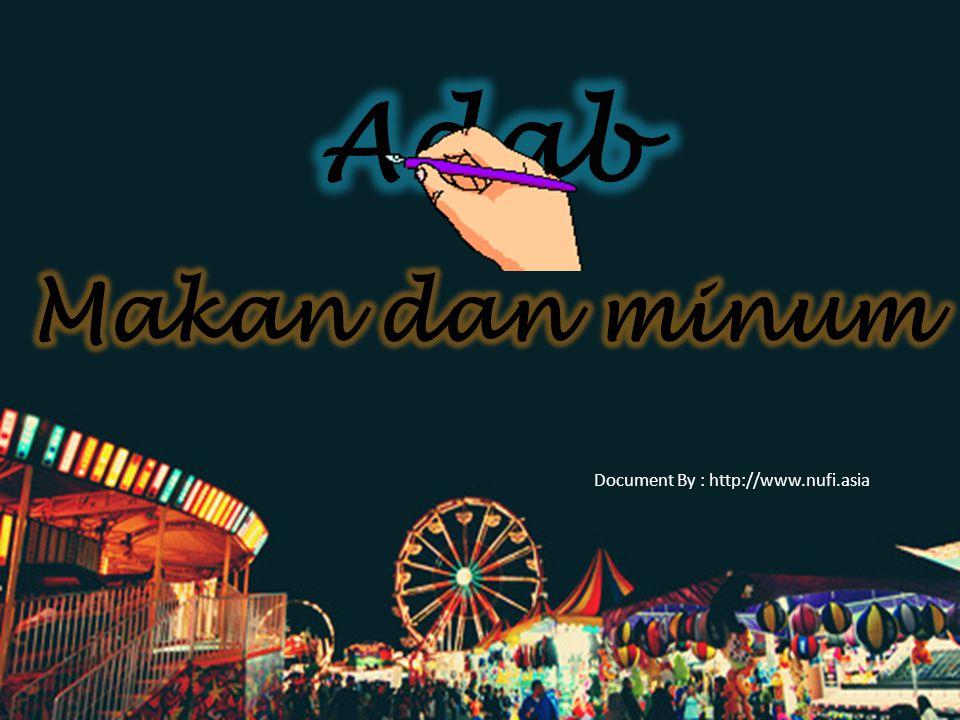 Adab Makan dan minum Document By : http://www.nufi.asia