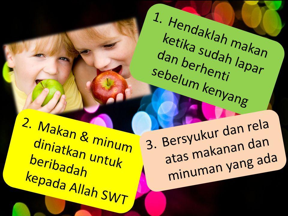 1. Hendaklah makan ketika sudah lapar dan berhenti sebelum kenyang