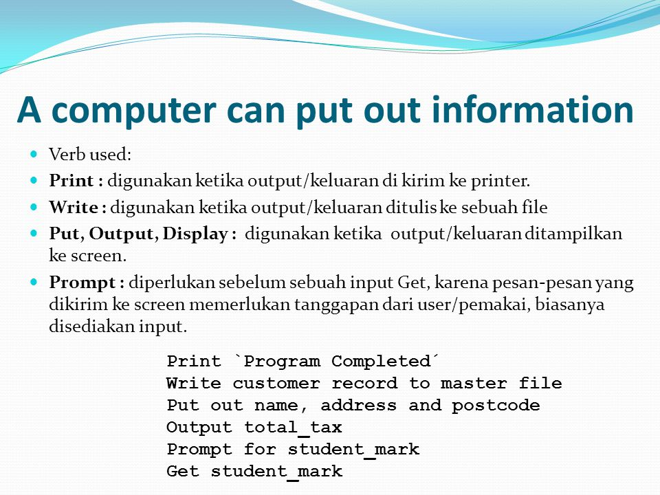 A computer can put out information