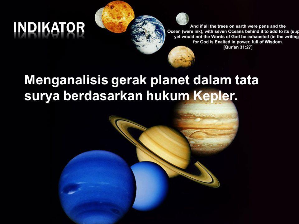 INDIKATOR Menganalisis gerak planet dalam tata surya berdasarkan hukum Kepler.
