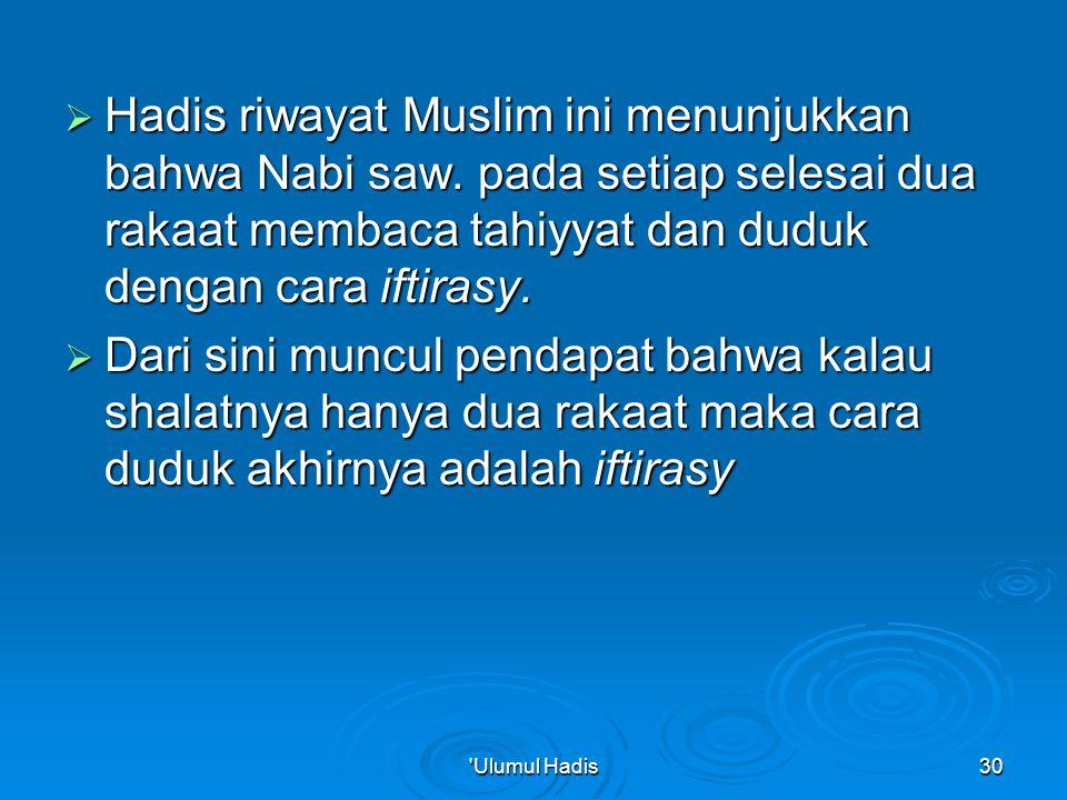Hadis riwayat Muslim ini menunjukkan bahwa Nabi saw