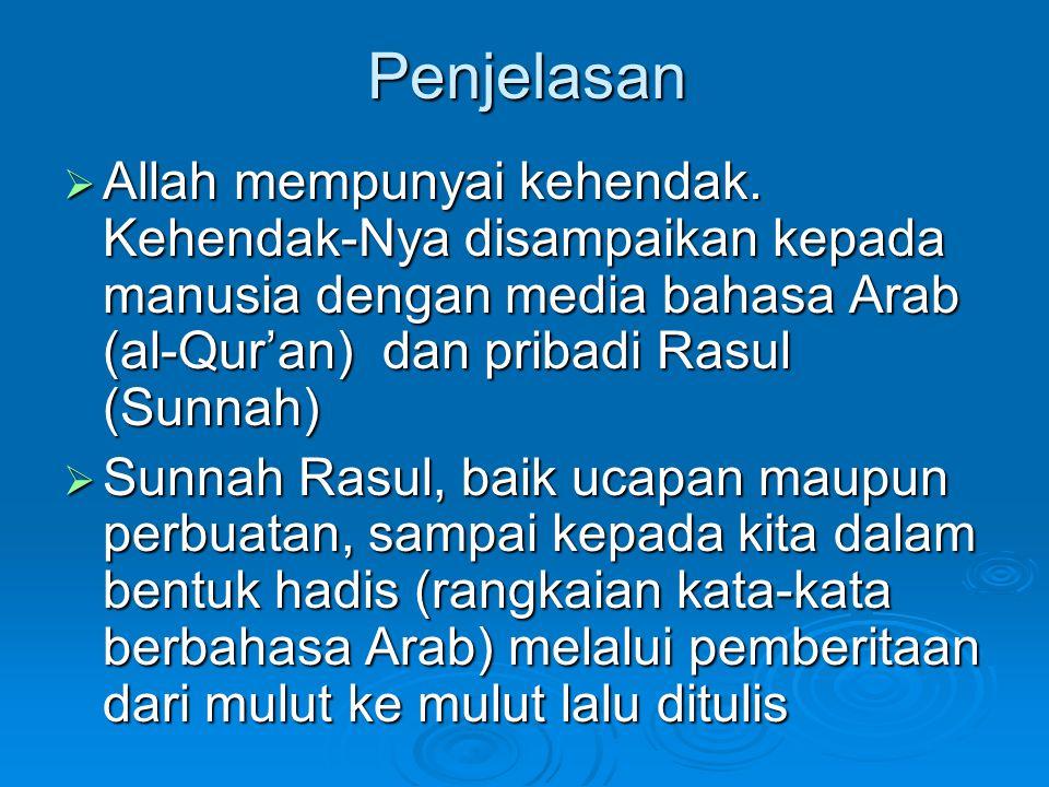 Penjelasan Allah mempunyai kehendak. Kehendak-Nya disampaikan kepada manusia dengan media bahasa Arab (al-Qur'an) dan pribadi Rasul (Sunnah)