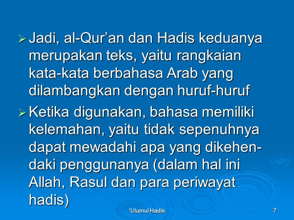 Jadi, al-Qur'an dan Hadis keduanya merupakan teks, yaitu rangkaian kata-kata berbahasa Arab yang dilambangkan dengan huruf-huruf