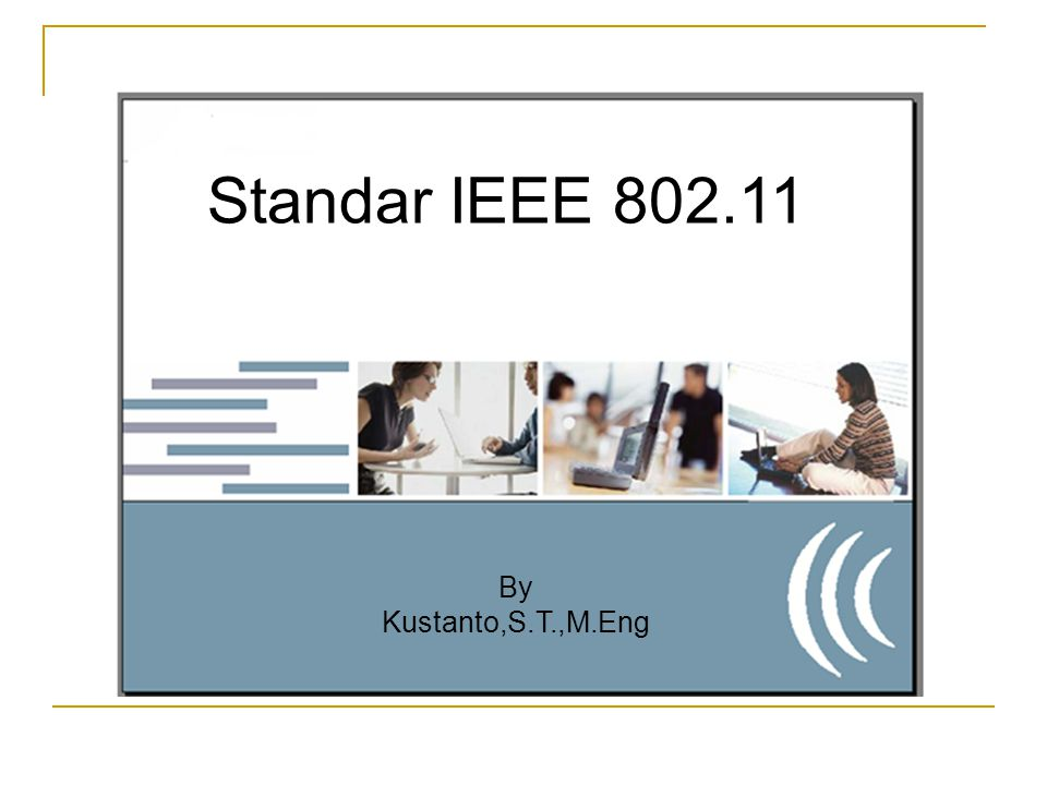 Standar IEEE 802.11 Standar IEEE 802.11 By Kustanto,S.T.,M.Eng