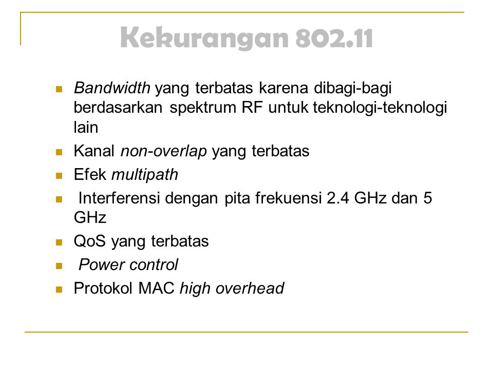 Kekurangan 802.11 Bandwidth yang terbatas karena dibagi-bagi berdasarkan spektrum RF untuk teknologi-teknologi lain.
