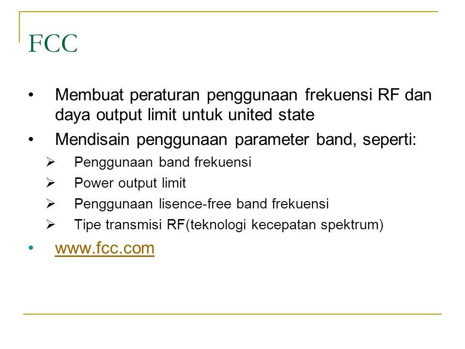 FCC Membuat peraturan penggunaan frekuensi RF dan daya output limit untuk united state. Mendisain penggunaan parameter band, seperti: