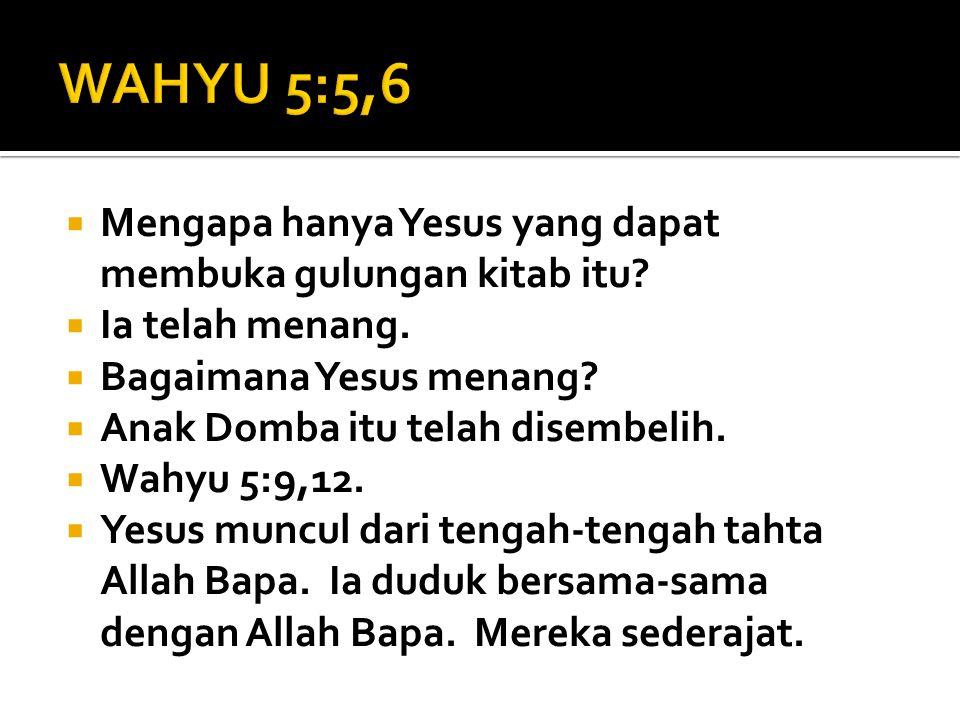 WAHYU 5:5,6 Mengapa hanya Yesus yang dapat membuka gulungan kitab itu