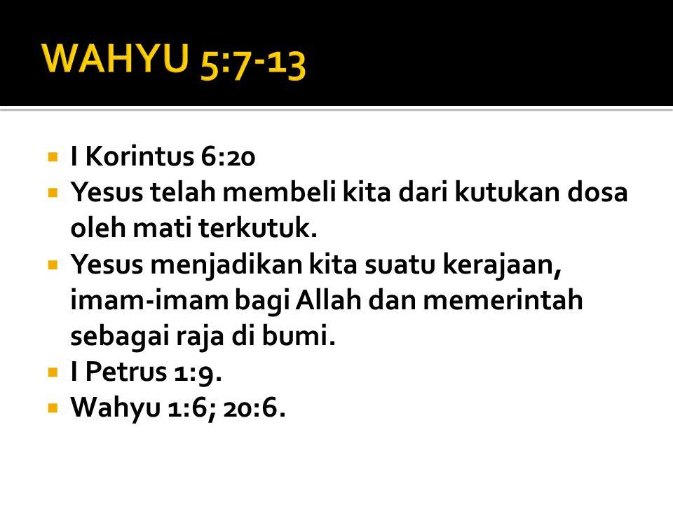 WAHYU 5:7-13 I Korintus 6:20. Yesus telah membeli kita dari kutukan dosa oleh mati terkutuk.