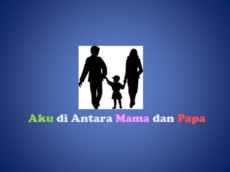 Aku di Antara Mama dan Papa
