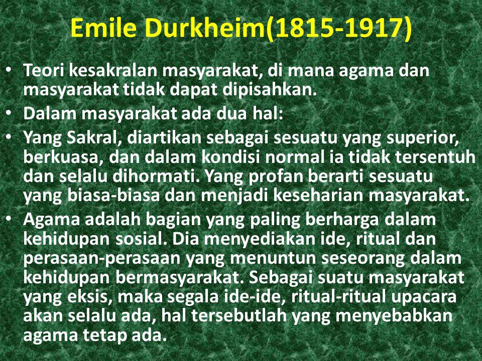 Emile Durkheim(1815-1917) Teori kesakralan masyarakat, di mana agama dan masyarakat tidak dapat dipisahkan.