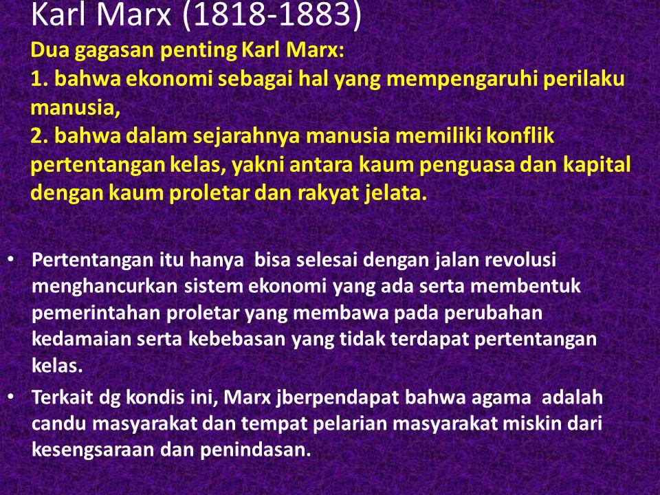 Karl Marx (1818-1883) Dua gagasan penting Karl Marx: 1