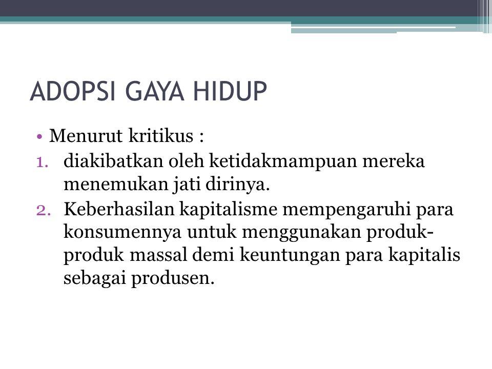 ADOPSI GAYA HIDUP Menurut kritikus :