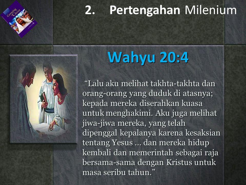 Wahyu 20:4 2. Pertengahan Milenium