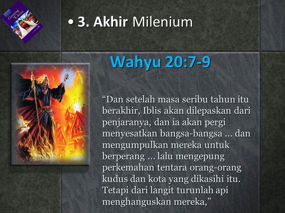 Wahyu 20:7-9 3. Akhir Milenium