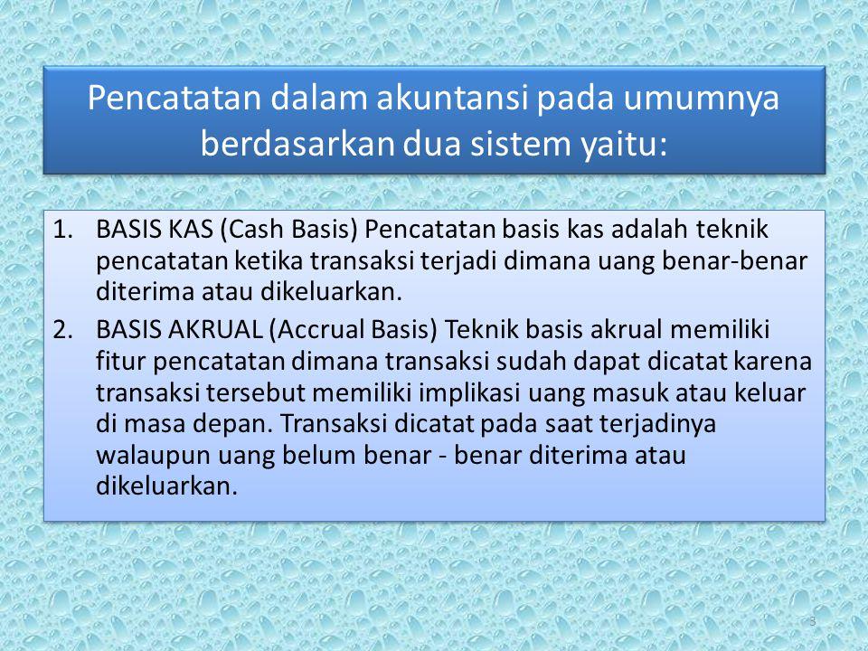 Pencatatan dalam akuntansi pada umumnya berdasarkan dua sistem yaitu: