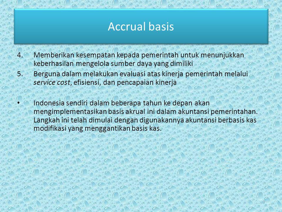 Accrual basis Memberikan kesempatan kepada pemerintah untuk menunjukkan keberhasilan mengelola sumber daya yang dimiliki.