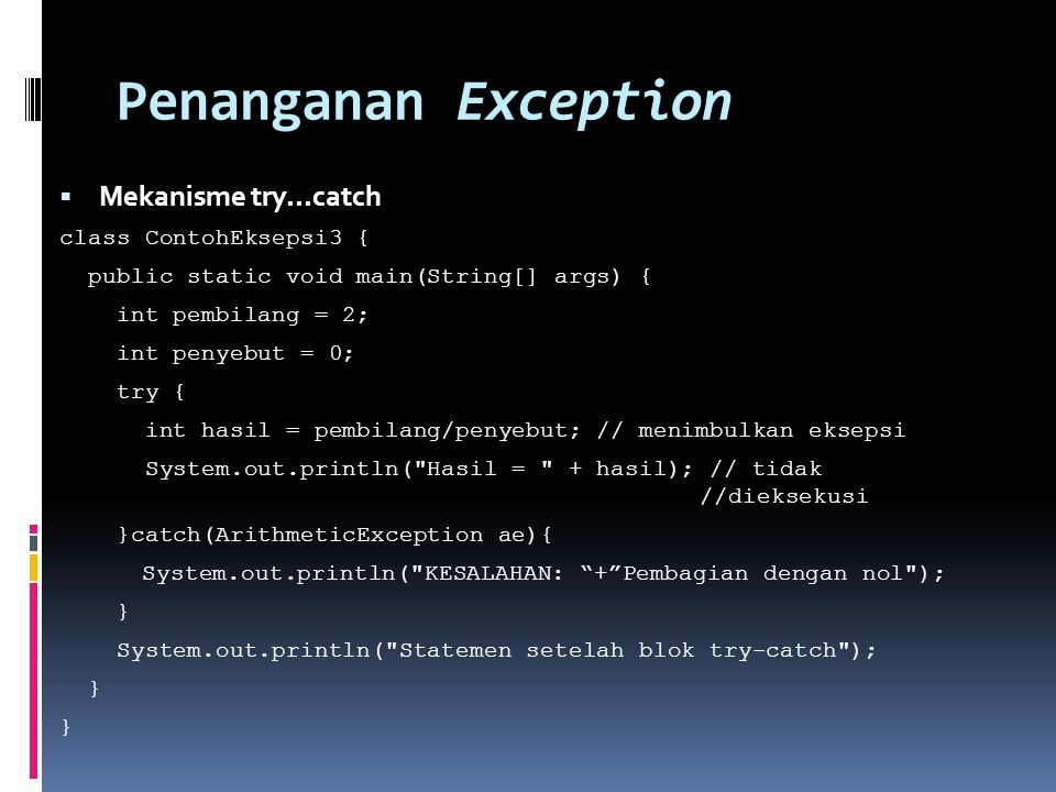 Penanganan Exception Mekanisme try...catch class ContohEksepsi3 {
