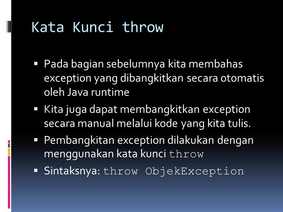 Kata Kunci throw Pada bagian sebelumnya kita membahas exception yang dibangkitkan secara otomatis oleh Java runtime.