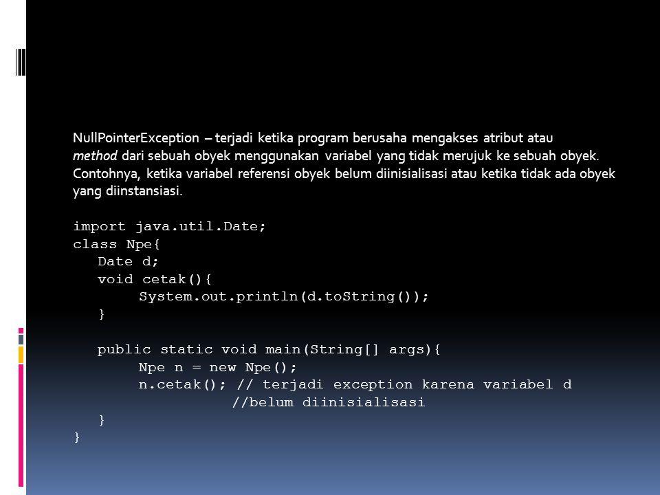 NullPointerException – terjadi ketika program berusaha mengakses atribut atau
