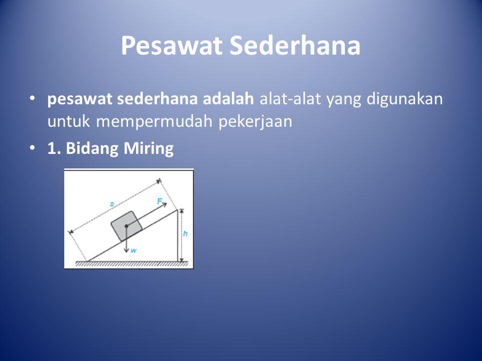 Pesawat Sederhana pesawat sederhana adalah alat-alat yang digunakan untuk mempermudah pekerjaan.