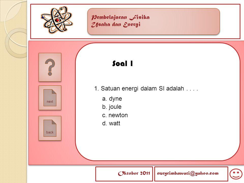 Soal 1 1. Satuan energi dalam SI adalah . . . . a. dyne b. joule