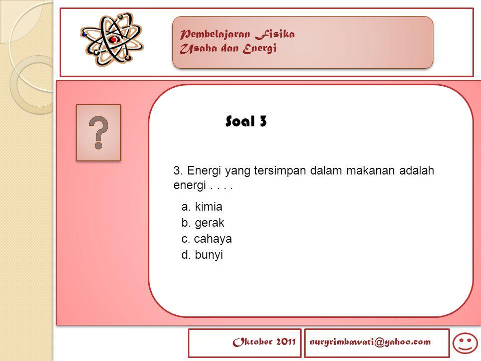 Soal 3 3. Energi yang tersimpan dalam makanan adalah energi . . . .