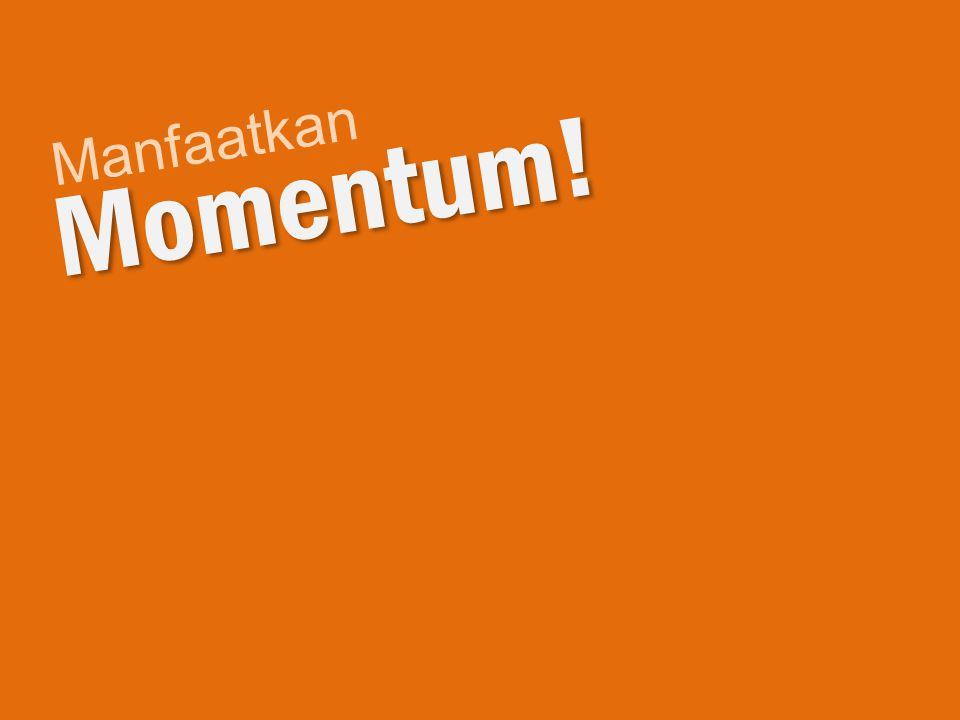 Manfaatkan Momentum!