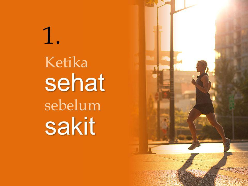 1. Ketika sehat sebelum sakit