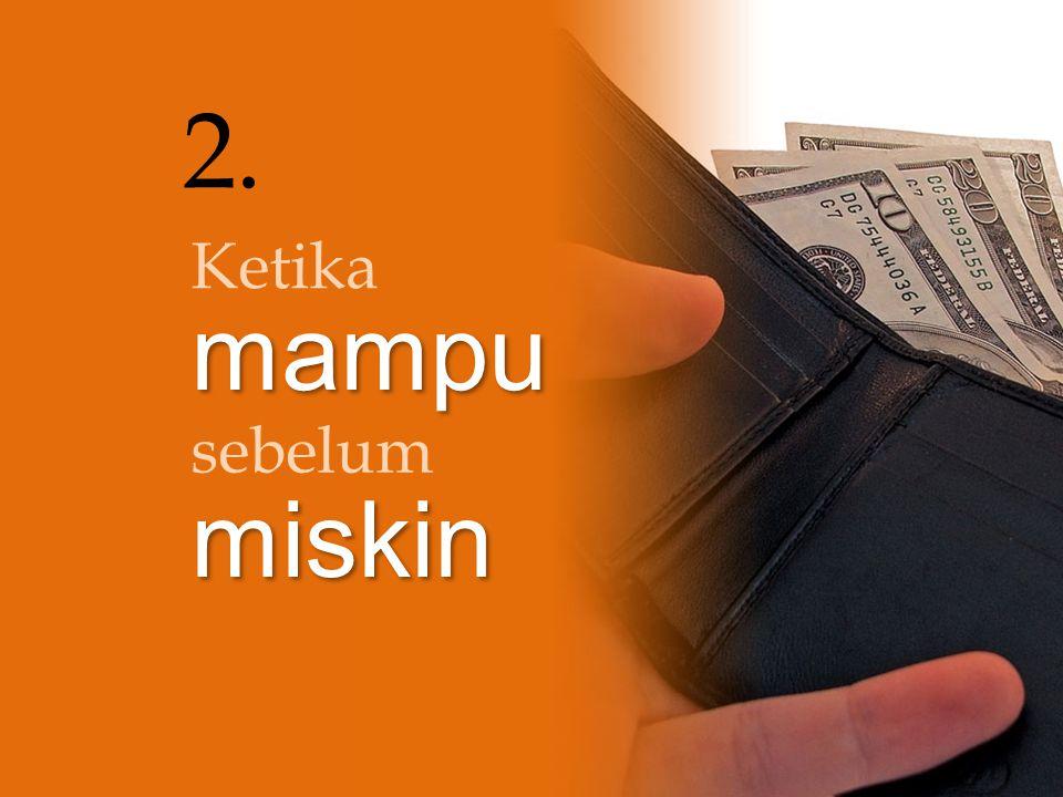 2. Ketika mampu sebelum miskin