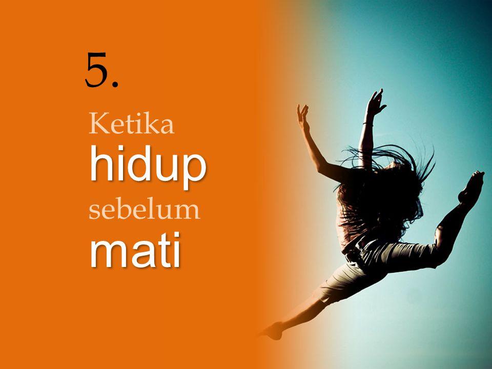 5. Ketika hidup sebelum mati