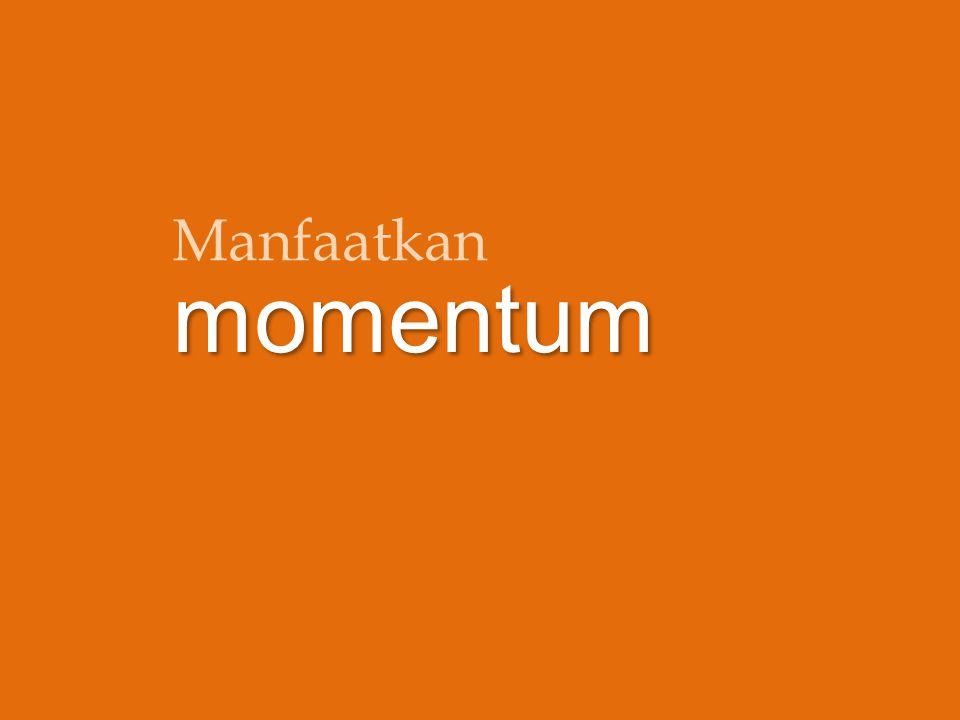 Manfaatkan momentum