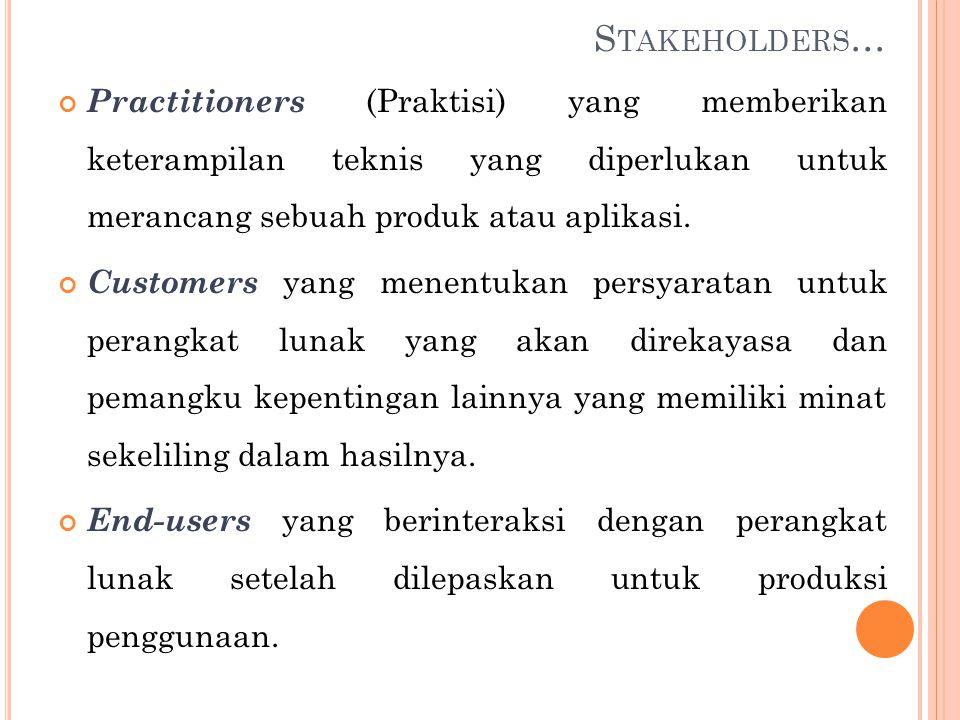 Stakeholders… Practitioners (Praktisi) yang memberikan keterampilan teknis yang diperlukan untuk merancang sebuah produk atau aplikasi.