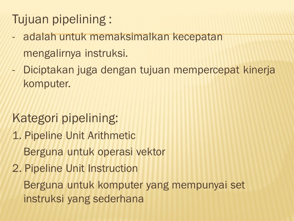 Tujuan pipelining : Kategori pipelining: