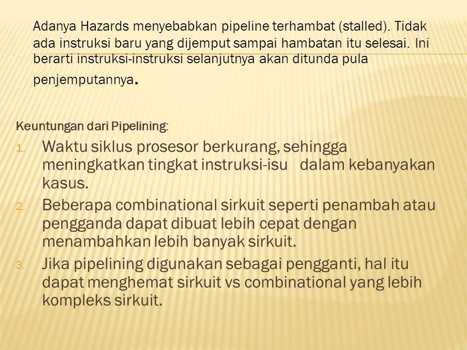 Adanya Hazards menyebabkan pipeline terhambat (stalled)