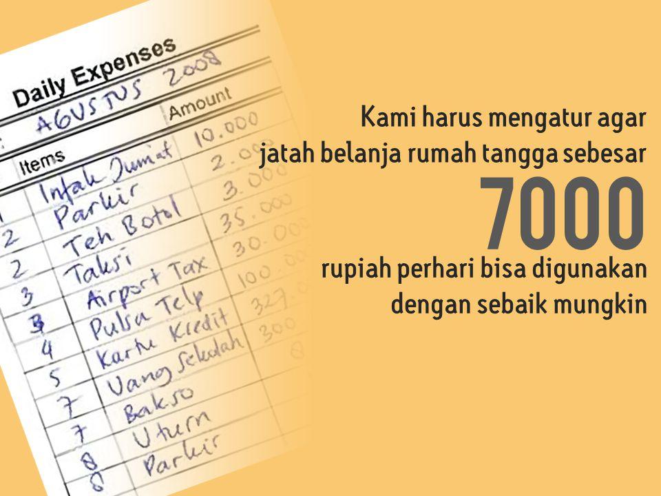 7000 Kami harus mengatur agar jatah belanja rumah tangga sebesar