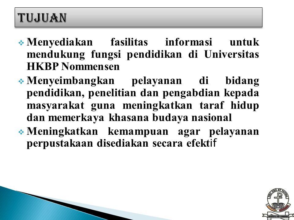 TUJUAN Menyediakan fasilitas informasi untuk mendukung fungsi pendidikan di Universitas HKBP Nommensen.