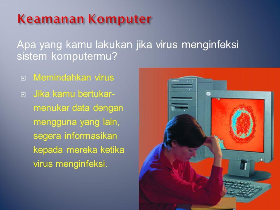 Keamanan Komputer Apa yang kamu lakukan jika virus menginfeksi sistem komputermu Memindahkan virus.