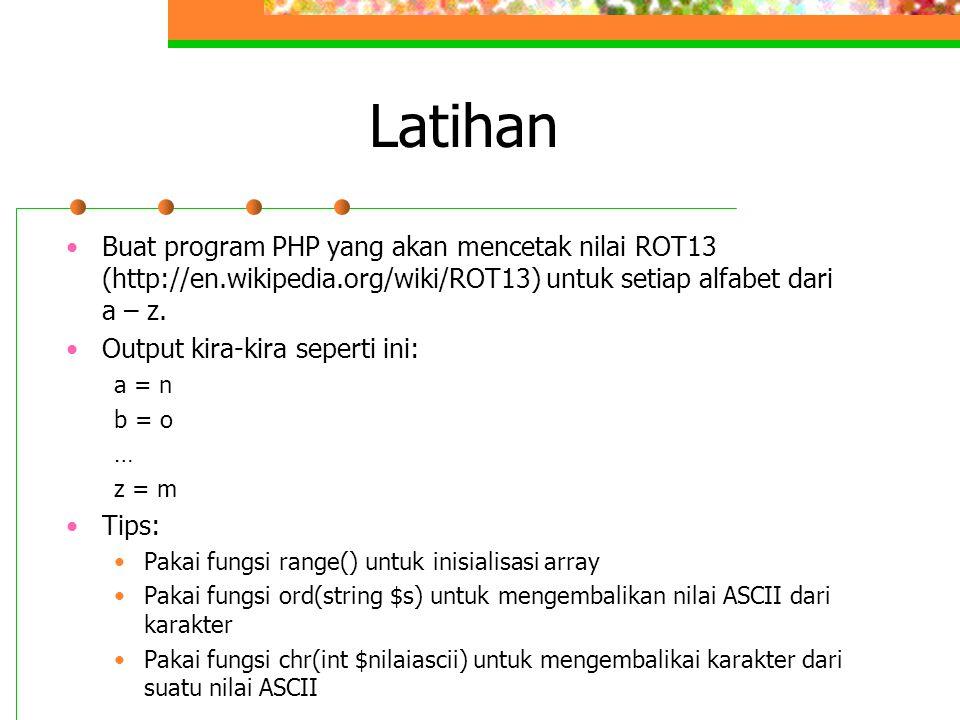 Latihan Buat program PHP yang akan mencetak nilai ROT13 (http://en.wikipedia.org/wiki/ROT13) untuk setiap alfabet dari a – z.