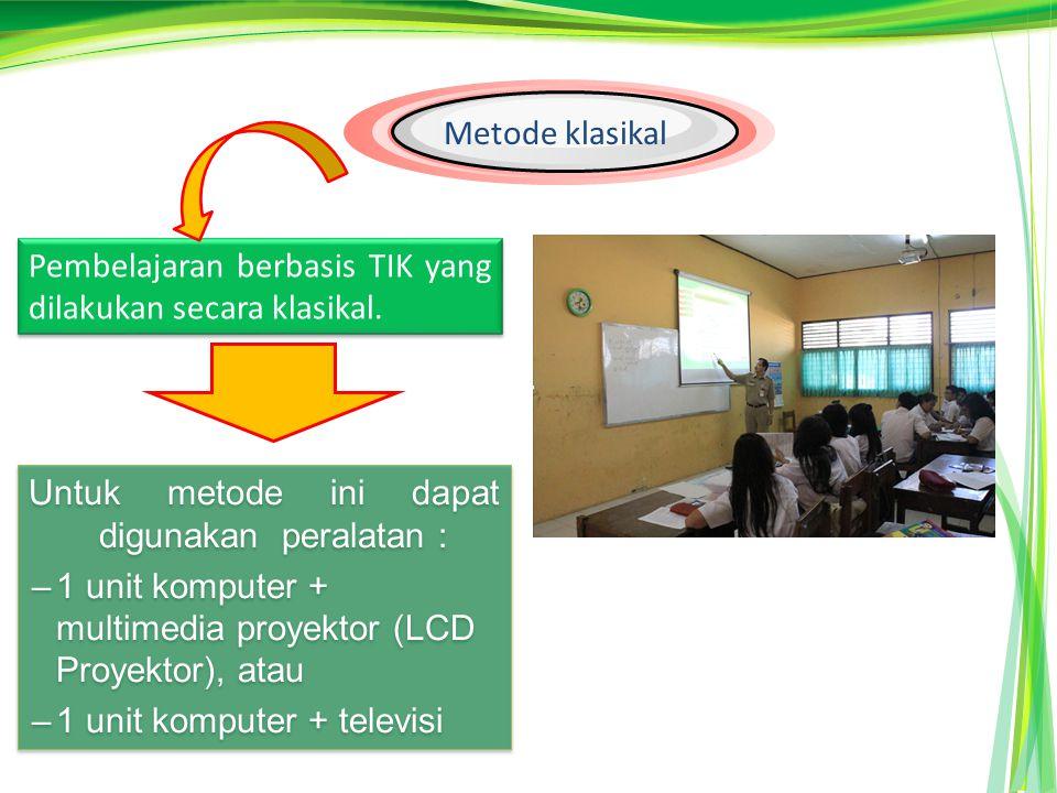 Metode klasikal Pembelajaran berbasis TIK yang dilakukan secara klasikal. Untuk metode ini dapat digunakan peralatan :