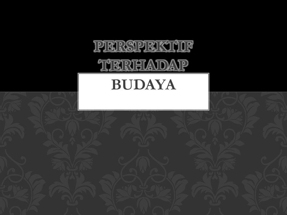 PERSPEKTIF TERHADAP BUDAYA