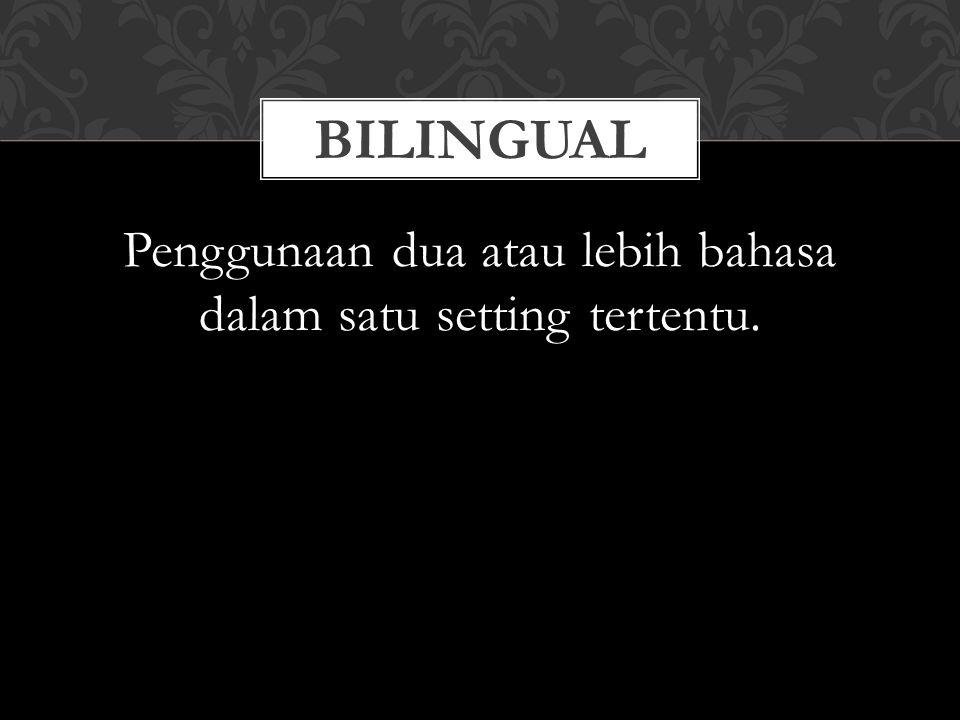 Penggunaan dua atau lebih bahasa dalam satu setting tertentu.