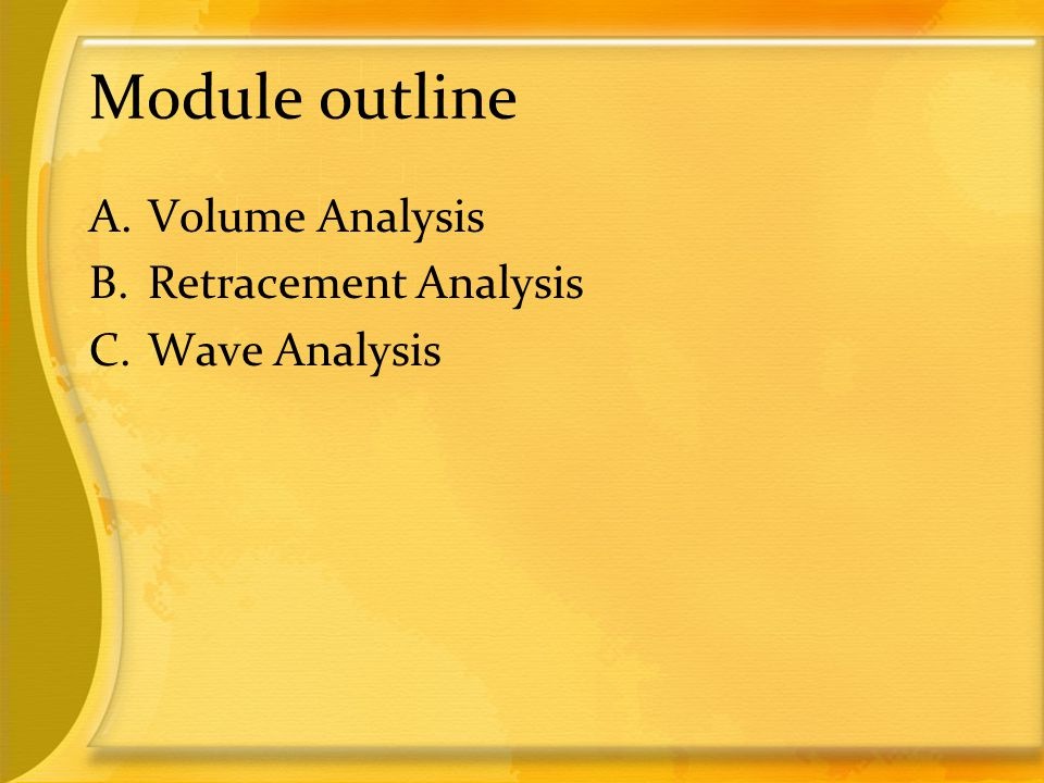 Module outline Volume Analysis Retracement Analysis Wave Analysis