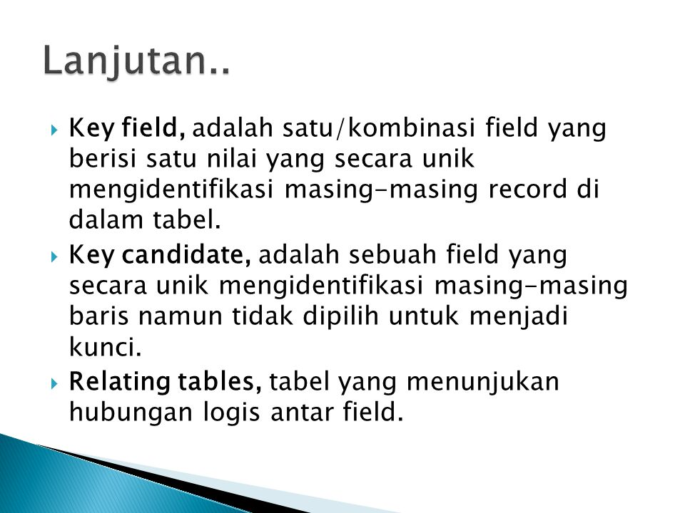 Lanjutan.. Key field, adalah satu/kombinasi field yang berisi satu nilai yang secara unik mengidentifikasi masing-masing record di dalam tabel.